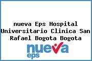 <i>nueva Eps Hospital Universitario Clinica San Rafael Bogota Bogota</i>