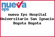 <i>nueva Eps Hospital Universitario San Ignacio Bogota Bogota</i>