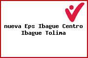 <i>nueva Eps Ibague Centro Ibague Tolima</i>