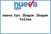 <i>nueva Eps Ibague Ibague Tolima</i>