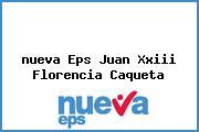<i>nueva Eps Juan Xxiii Florencia Caqueta</i>
