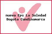 <i>nueva Eps La Soledad Bogota Cundinamarca</i>
