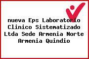 <i>nueva Eps Laboratorio Clinico Sistematizado Ltda Sede Armenia Norte Armenia Quindio</i>