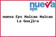 <i>nueva Eps Maicao Maicao La Guajira</i>