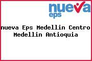 <i>nueva Eps Medellin Centro Medellin Antioquia</i>