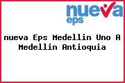 <i>nueva Eps Medellin Uno A Medellin Antioquia</i>