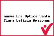 <i>nueva Eps Optica Santa Clara Leticia Amazonas</i>