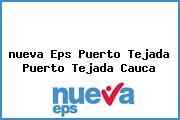 <i>nueva Eps Puerto Tejada Puerto Tejada Cauca</i>
