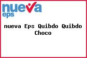 <i>nueva Eps Quibdo Quibdo Choco</i>