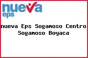 <i>nueva Eps Sogamoso Centro Sogamoso Boyaca</i>