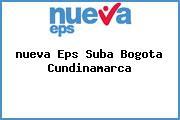 <i>nueva Eps Suba Bogota Cundinamarca</i>