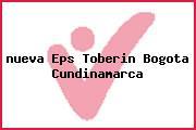 <i>nueva Eps Toberin Bogota Cundinamarca</i>