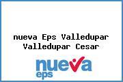 <i>nueva Eps Valledupar Valledupar Cesar</i>