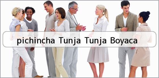 <b>pichincha Tunja Tunja Boyaca</b>