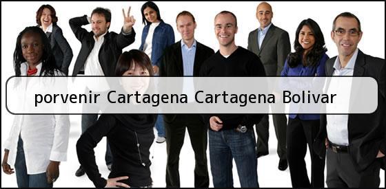 <b>porvenir Cartagena Cartagena Bolivar</b>