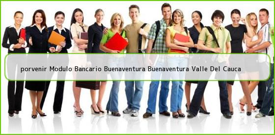 <b>porvenir Modulo Bancario Buenaventura Buenaventura Valle Del Cauca</b>
