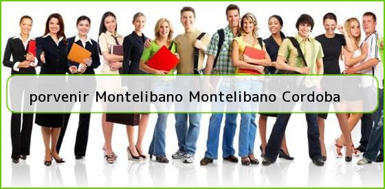<b>porvenir Montelibano Montelibano Cordoba</b>