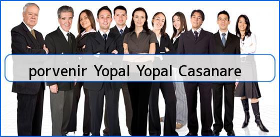 <b>porvenir Yopal Yopal Casanare</b>