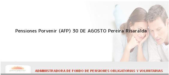 Teléfono, Dirección y otros datos de contacto para Pensiones Porvenir (AFP) 30 DE AGOSTO, Pereira, Risaralda, Colombia
