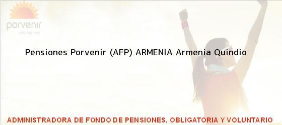 Teléfono, Dirección y otros datos de contacto para Pensiones Porvenir (AFP) ARMENIA, Armenia, Quindio, Colombia