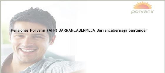 Teléfono, Dirección y otros datos de contacto para Pensiones Porvenir (AFP) BARRANCABERMEJA, Barrancabermeja, Santander, Colombia