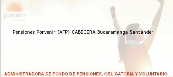 Teléfono, Dirección y otros datos de contacto para Pensiones Porvenir (AFP) CABECERA, Bucaramanga, Santander, Colombia