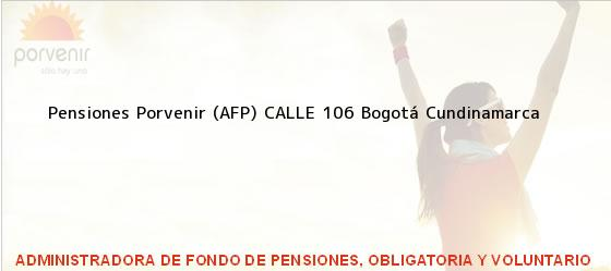 Teléfono, Dirección y otros datos de contacto para Pensiones Porvenir (AFP) CALLE 106, Bogotá, Cundinamarca, Colombia