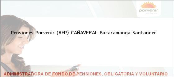 Teléfono, Dirección y otros datos de contacto para Pensiones Porvenir (AFP) CAÑAVERAL, Bucaramanga, Santander, Colombia