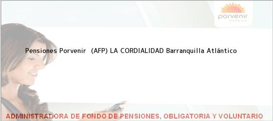 Teléfono, Dirección y otros datos de contacto para Pensiones Porvenir  (AFP) LA CORDIALIDAD, Barranquilla, Atlántico, Colombia