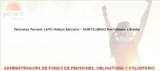Teléfono, Dirección y otros datos de contacto para Pensiones Porvenir (AFP) Módulo Bancario - MONTELIBANO, Montelibano, Córdoba, Colombia