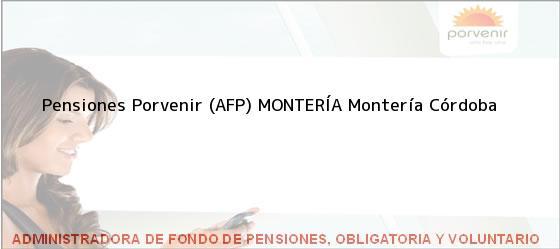 Teléfono, Dirección y otros datos de contacto para Pensiones Porvenir (AFP) MONTERÍA, Montería, Córdoba, Colombia