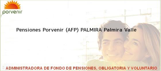 Teléfono, Dirección y otros datos de contacto para Pensiones Porvenir (AFP) PALMIRA, Palmira, Valle , Colombia