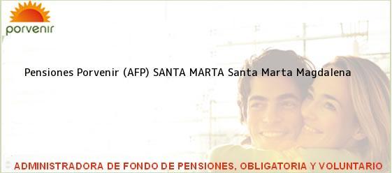 Teléfono, Dirección y otros datos de contacto para Pensiones Porvenir (AFP) SANTA MARTA, Santa Marta, Magdalena, Colombia