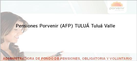 Teléfono, Dirección y otros datos de contacto para Pensiones Porvenir (AFP) TULUÁ, Tuluá, Valle , Colombia