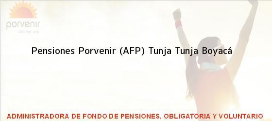 Teléfono, Dirección y otros datos de contacto para Pensiones Porvenir (AFP) Tunja, Tunja, Boyacá, Colombia