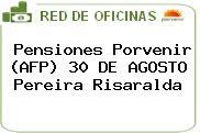 Pensiones Porvenir (AFP) 30 DE AGOSTO Pereira Risaralda