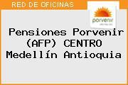 Teléfono y Dirección de Pensiones Porvenir (AFP) CENTRO, Medellín, Antioquia, Colombia