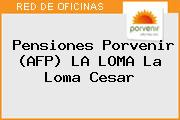 Pensiones Porvenir (AFP) LA LOMA La Loma Cesar