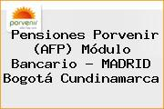 Pensiones Porvenir (AFP) Módulo Bancario - MADRID Bogotá Cundinamarca