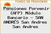 Pensiones Porvenir (AFP) Módulo Bancario - SAN ANDRÉS San Andres San Andres