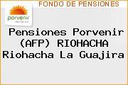 Pensiones Porvenir (AFP) RIOHACHA Riohacha La Guajira
