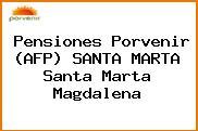 Pensiones Porvenir (AFP) SANTA MARTA Santa Marta Magdalena