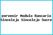 <i>porvenir Modulo Bancario Sincelejo Sincelejo Sucre</i>