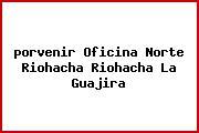 <i>porvenir Oficina Norte Riohacha Riohacha La Guajira</i>