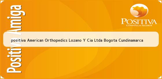 <b>positiva American Orthopedics Lozano Y Cia Ltda Bogota Cundinamarca</b>