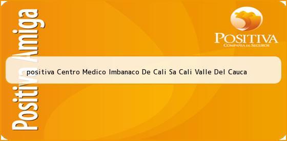 <b>positiva Centro Medico Imbanaco De Cali Sa Cali Valle Del Cauca</b>