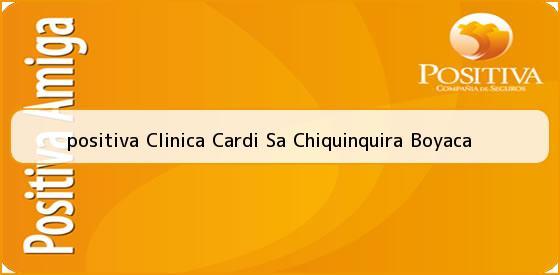 <b>positiva Clinica Cardi Sa Chiquinquira Boyaca</b>