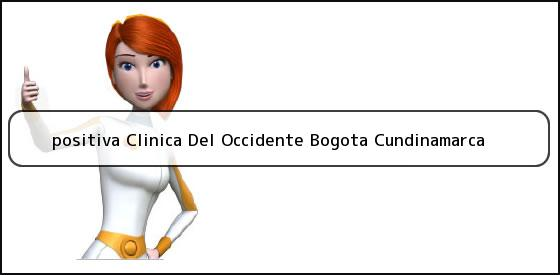 <b>positiva Clinica Del Occidente Bogota Cundinamarca</b>