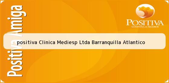 <b>positiva Clinica Mediesp Ltda Barranquilla Atlantico</b>