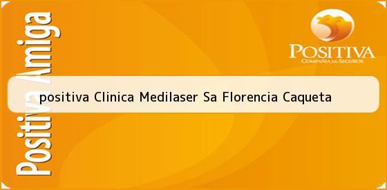 <b>positiva Clinica Medilaser Sa Florencia Caqueta</b>